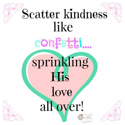 Scatter Kindness Like Confetti...