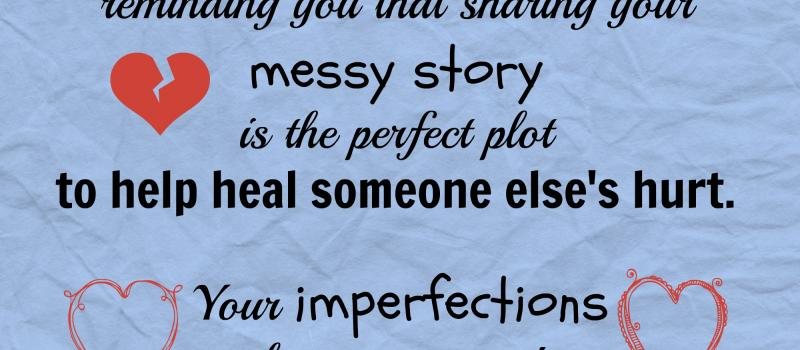 Your Imperfections have Purpose